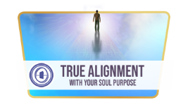 True Alignment With Your Soul Purpose
